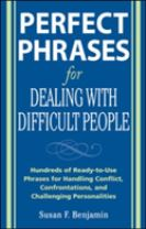 Perfect Phrases for Dealing with Difficult People: Hundreds of Ready-to-Use Phrases for Handling Conflict, Confrontations and Ch