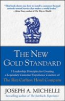 The New Gold Standard: 5 Leadership Principles for Creating a Legendary Customer Experience Courtesy of the Ritz-Carlton Hotel C