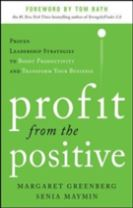 Profit from the Positive: Proven Leadership Strategies to Boost Productivity and Transform Your Business, with a foreword by Tom