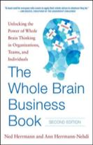 The Whole Brain Business Book, Second Edition: Unlocking the Power of Whole Brain Thinking in Organizations, Teams, and Individu