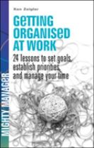 Getting Organised at Work: 24 Lessons to Set Goals, Establish Priorities, and Manage Your Time (UK Ed)
