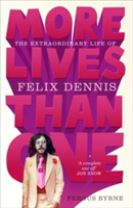 More Lives Than One: The Extraordinary Life of Felix Dennis