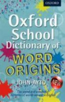 Oxford School Dictionary of Word Origins