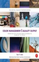 Color Management & Quality Output: Working with Color from Camera to Display to Print