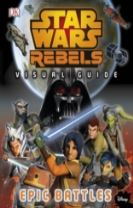 Star Wars Rebels (TM) The Epic Battle The Visual Guide
