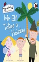 Ben and Holly's Little Kingdom: Mr Elf Takes a Holiday Board Book