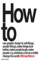 How to use graphic design to sell things, explain things, make things look better, make people laugh, make people cry, and (ever