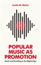 Popular Music as Promotion - Music and Branding in the Digital Age
