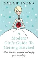 A Modern Girl's Guide To Getting Hitched