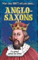 What They Don't Tell You About: Anglo-Saxons