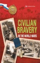 Beyond the Call of Duty: Civilian Bravery in the World Wars (The National Archives)