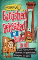 Awfully Ancient: Banished, Beheaded or Boiled in Oil