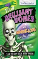 Your Brilliant Body: Your Brilliant Bones and Marvellous Muscular System