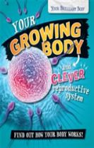 Your Brilliant Body: Your Growing Body and Clever Reproductive System