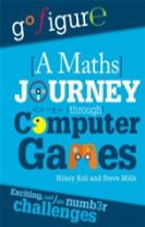 Go Figure: A Maths Journey Through Computer Games