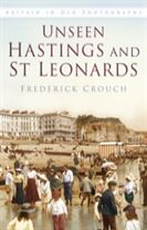 Unseen Hastings and St Leonards
