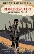 Great War Britain Middlesbrough: Remembering 1914-18