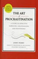 Art of Procastination a Guide to Effective Dawdling, Lollygagging and Postponing