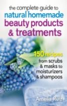 The Complete Guide to Natural Homemade Beauty Products and Treatments