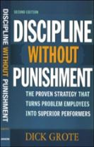Discipline Without Punishment, 2/e: The Proven Strategy That Turns Problem Employees into Superior Performers