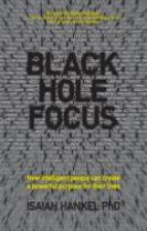 Black Hole Focus - How Intelligent People Can     Create a Powerful Purpose for Their Lives