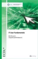 ECDL IT User Fundamentals Using Windows 8.1 (BCS ITQ Level 1)