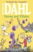 Roald Dahl's Heroes and Villains