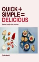 Quick + Simple = Delicious: Genius, Hassle-free Cooking