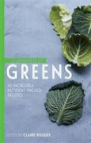 The Goodness of Greens: 40 Incredible Nutrient-Packed Recipes