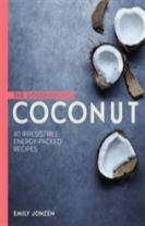 The Goodness of Coconut: 40 Irresistible Energy-Packed Recipes