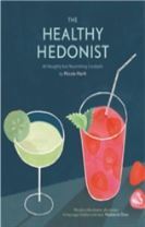 The Healthy Hedonist: 40 Naughty but Nourishing Cocktails