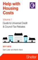 Help With Housing Costs Volume 1: Guide To Universal Credit And Council Tax Rebates 2017-2018