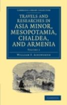 Travels and Researches in Asia Minor, Mesopotamia, Chaldea, and Armenia 2 Volume Set Travels and Researches in Asia Minor, Mesop