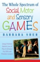 The Whole Spectrum of Social, Motor,and Sensory G Ames:using Every Child's Natural Love of Play to  Enhance Key Skills and Promo