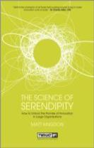 The Science of Serendipity - How to Unlock the    Promise of Innovation in Large Organisations