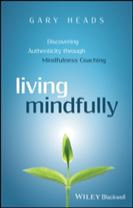 Living Mindfully - Discovering Authenticity       Through Mindfulness Coaching