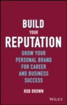 Build Your Reputation - Grow Your Personal Brand  for Career and Business Success