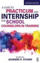 A Guide to Practicum and Internship for School Counselors-in-Training