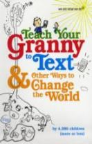 Teach Your Granny to Text and Other Ways to Change the World