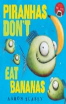 Piranhas Don't Eat Bananas