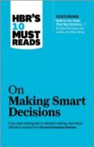 "HBR's 10 Must Reads on Making Smart Decisions (with featured article ""Before You Make That Big Decision..."" by Daniel Kahneman,"