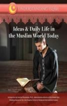 Ideas and Daily Life in the Muslim World Today - Understanding Islam