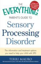 The Everything Parent's Guide To Sensory Processing Disorder