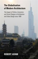 The Globalisation of Modern Architecture: The Impact of Politics, Economics and Social Change on Architecture and Urban Design S
