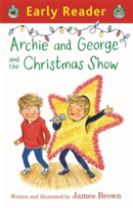 Early Reader: Archie and George and the Christmas Show