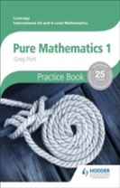 Cambridge International A/AS Mathematics, Pure Mathematics 1 Practice Book