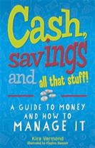 Cash, Savings and All That Stuff: A Guide to Money and How to Manage It