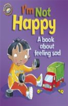 Our Emotions and Behaviour: I'm Not Happy - A book about feeling sad