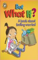 Our Emotions and Behaviour: But What If? A book about feeling worried
