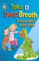 Our Emotions and Behaviour: Take a Deep Breath: A book about being brave